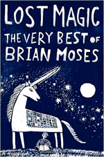 Lost Magic. The Very Best of Brian Moses.